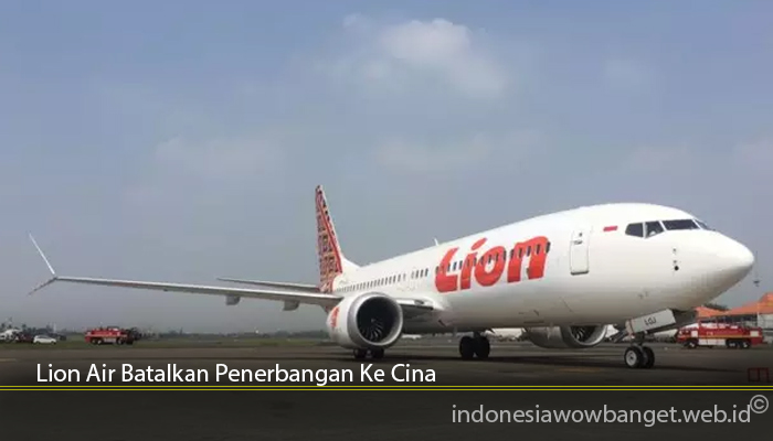 Lion Air Batalkan Penerbangan Ke Cina
